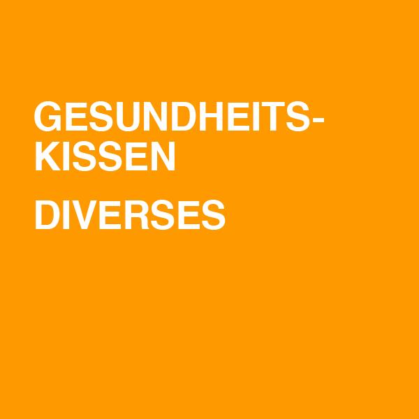 Gesundheitskissen / Diverses