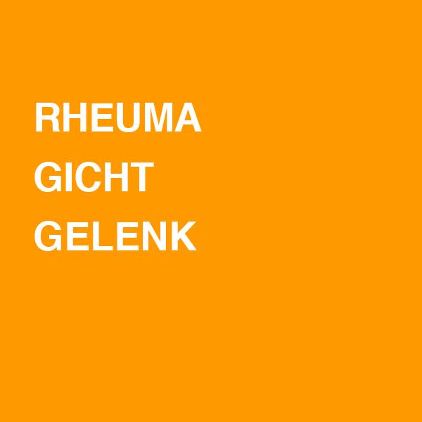 Rheuma / Gicht / Gelenk