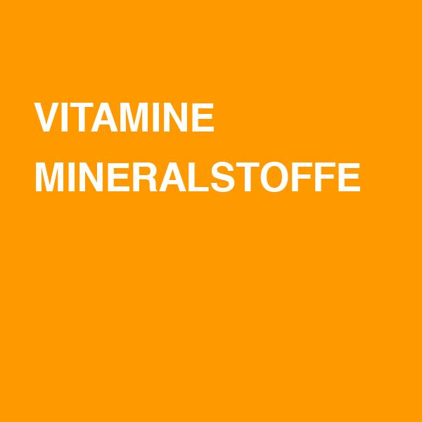 Vitamine / Mineralstoffe